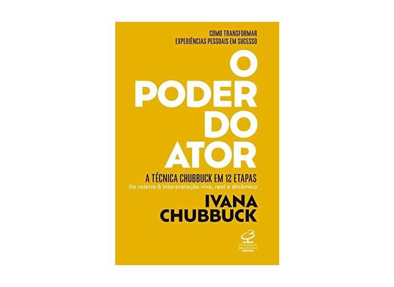 O Poder do Ator - A Técnica Chubbuck Em 12 Etapas - do Roteiro À Interpretação Viva, Real e Dinâmica - Chubbuck, Ivana - 9788520013663