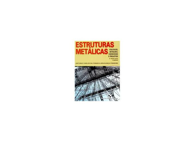 Estruturas Metálicas - Cálculos, Detalhes, Exercícios e Projetos - Fonseca, Antonio Carlos Da - 9788521203698
