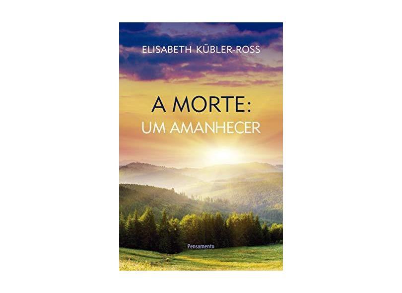 A Morte - Um Amanhecer - Elisabeth Kubler-ross - 9788531509551