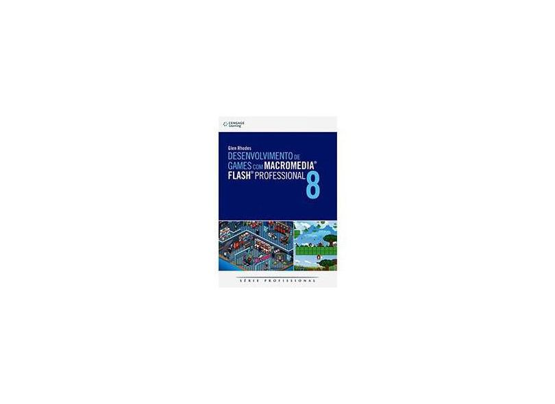 Desenvolvimento de Games com Macromedia Flash Professional 8 - Série Profissional - Rhodes, Glen - 9788522106165