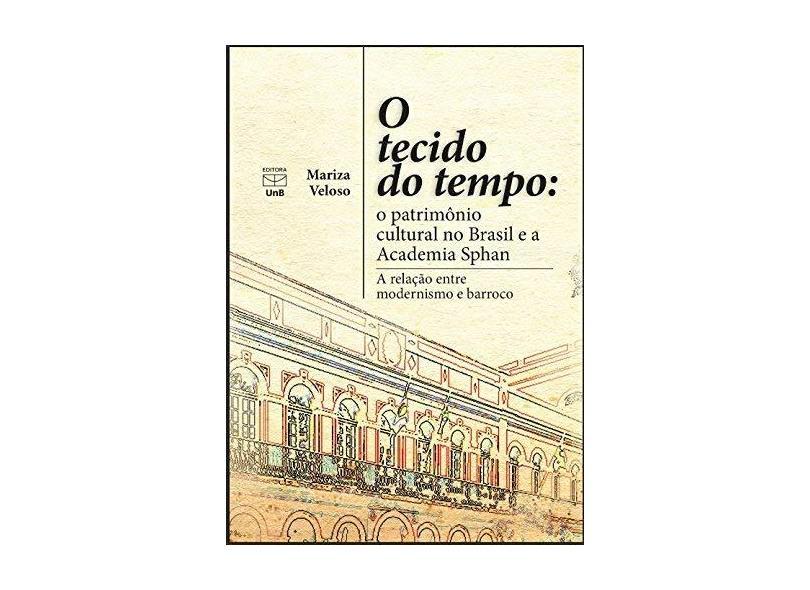 O Tecido do Tempo. O Patrimônio Cultural no Brasil e a Academia Sphan - Mariza Veloso - 9788523012120