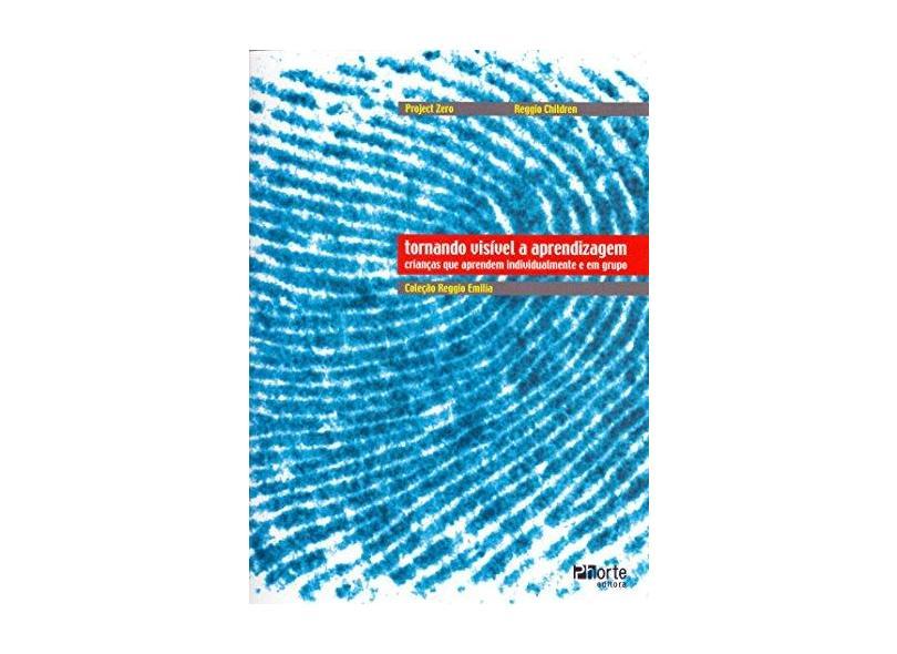 Tornando Visível a Aprendizagem: Crianças que Aprendem Individualmente e em Grupo - Reggio Children, Project Zero - 9788576555117