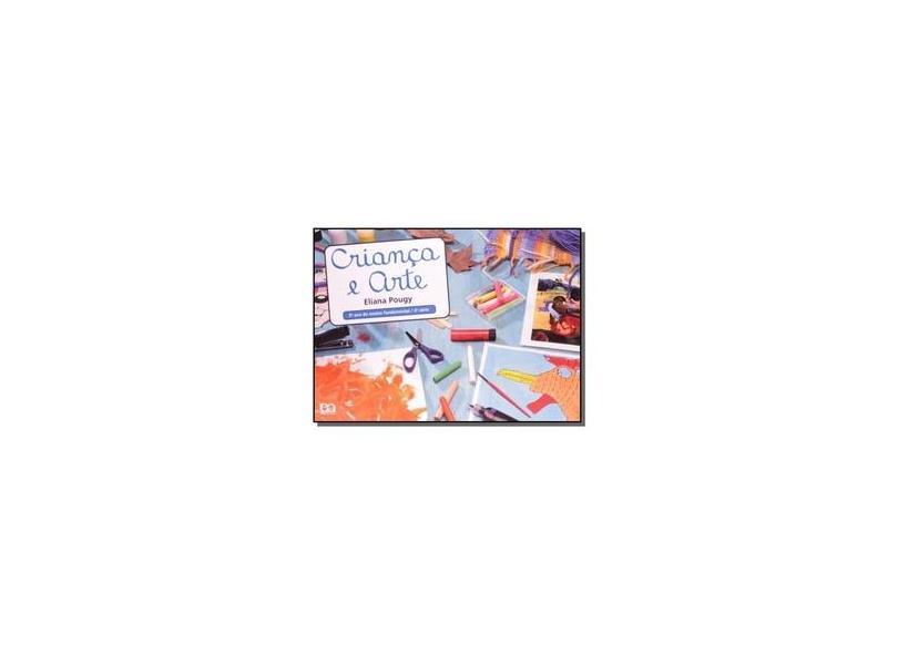 Criança e Arte. 3º Ano - 2ª Série - Eliana Pougy - 9788508105038