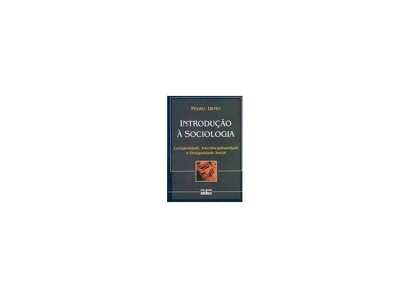 Introdução À Sociologia - Complexidade , Interdisciplinaridade e Desigualdade Social - Demo, Pedro - 9788522433124