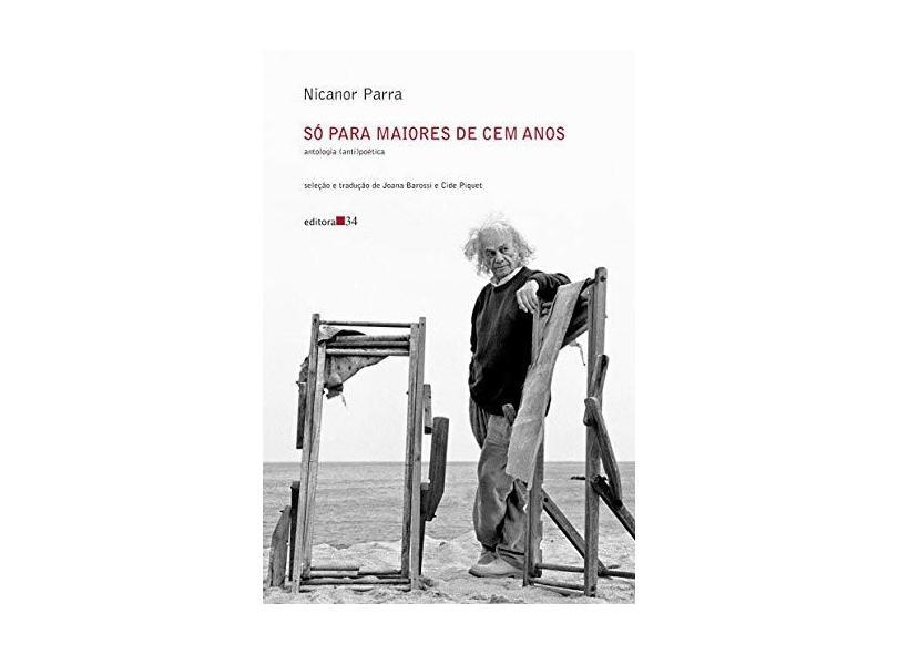 Só para maiores de cem anos: antologia (anti)poética - Nicanor Parra - 9788573267242