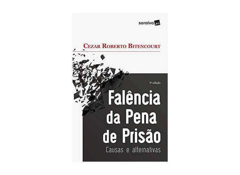 Falência da Pena de Prisão: Causas e Alternativas - Cezar Roberto Bitencourt - 9788547206253