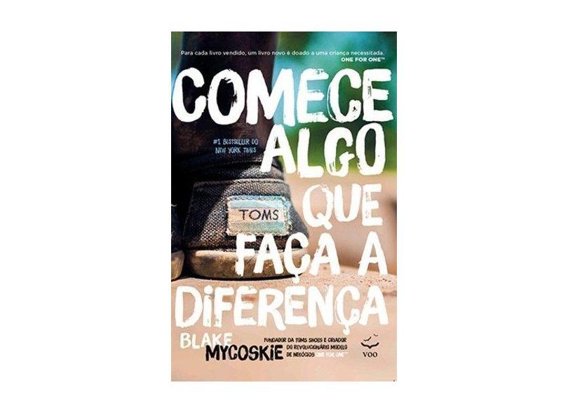 Comece Algo Que Faça A Diferença - Mycoskie, Blake - 9788567886022