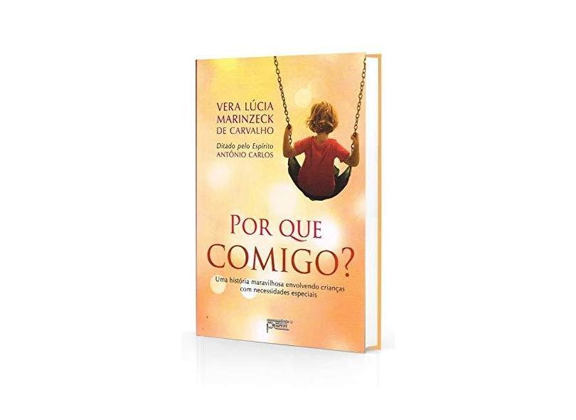 Por Que Comigo? - Uma História Maravilhosa Envolvendo Crianças Com Necessidades Especiais - Carvalho, Vera Lúcia Marinzeck De - 9788572532839