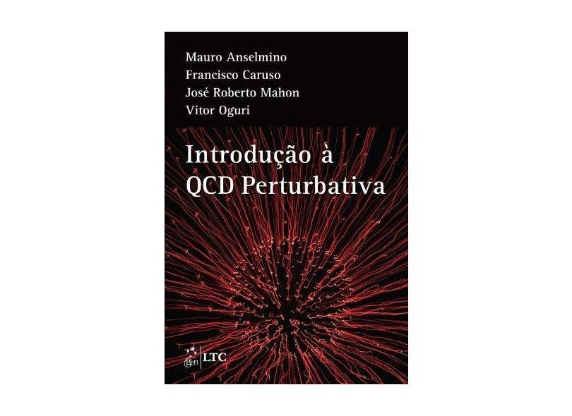Intodução À Qcd Pertubativa - Caruso, Francisco; Oguri, Vitor; Anselmino, Mauro; Mahon, José Roberto - 9788521622994