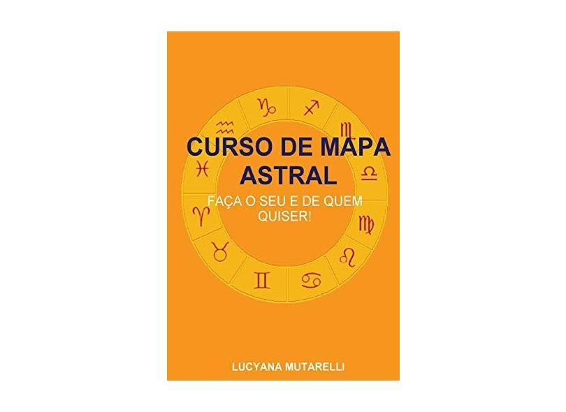 Curso De Mapa Astral: Faça O Seu E De Quem Quiser! - Lucyana Mutarelli - 9781981813360