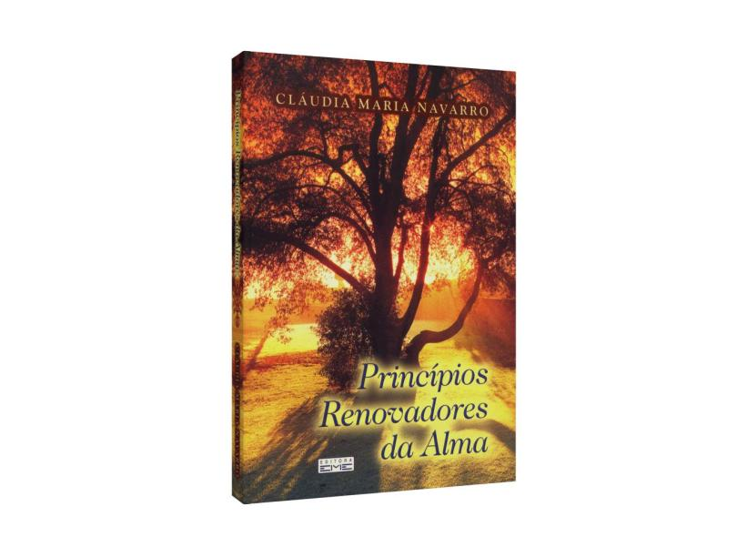 Princípios Renovadores da Alma - Cláudia Maria Navarro - 9788573532968