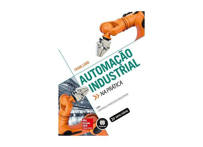 Automação Industrial na Prática. Eixo Controle e Processos Industriais - Capa Comum - 9788580555134