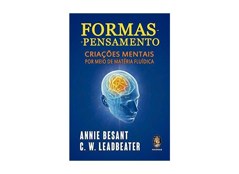 Formas - Pensamento - Criações Mentais Por Meio de Matéria Fluídica - Annie Besant - 9788537009727