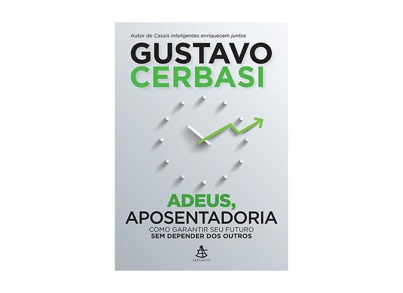 Adeus, Aposentadoria - Gustavo Cerbasi - 9788543100975