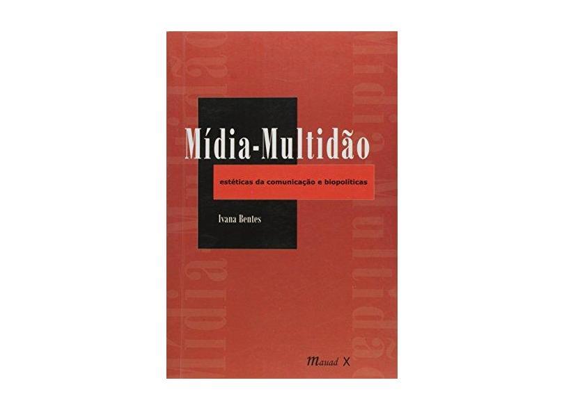 Mídia - Multidão - Bentes, Ivana - 9788574787916