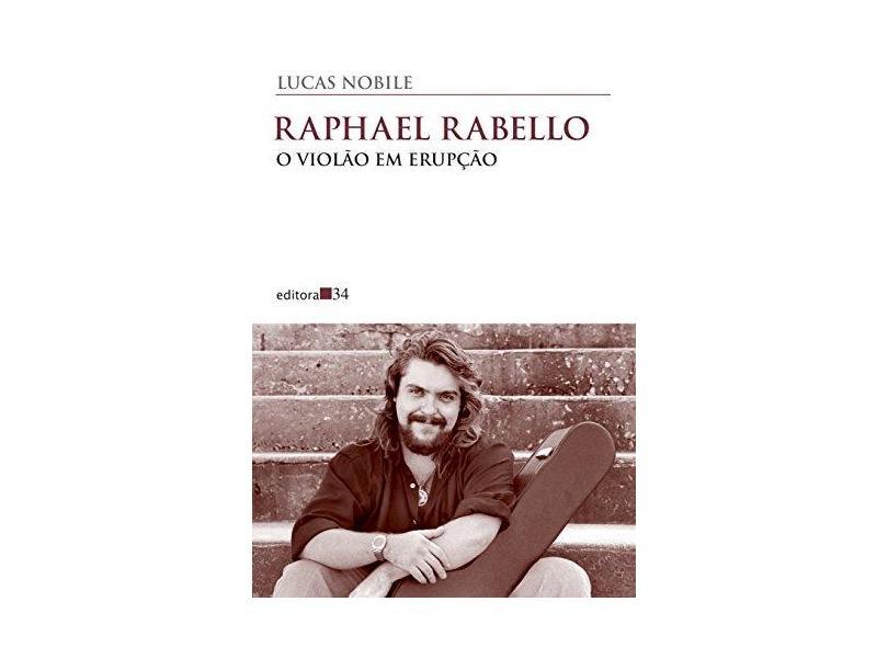 Raphael Rabello: o Violão em Erupção - Lucas Nobile - 9788573266931
