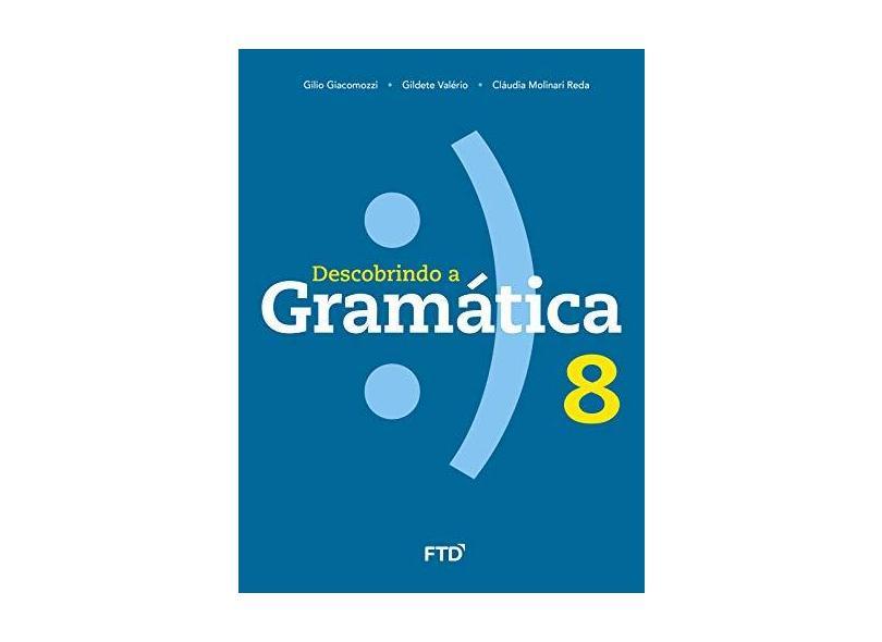 Descobrindo A Gramática - 8º Ano - Gilio Giacomozzi;gildete Valério;claudia Reda; - 9788596002271