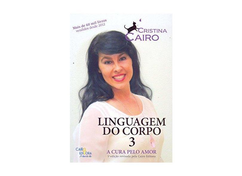 Cura Pelo Amor, A - Vol.3 - Coleção Linguagem do Corpo - Cristina Cairo - 9788569381013