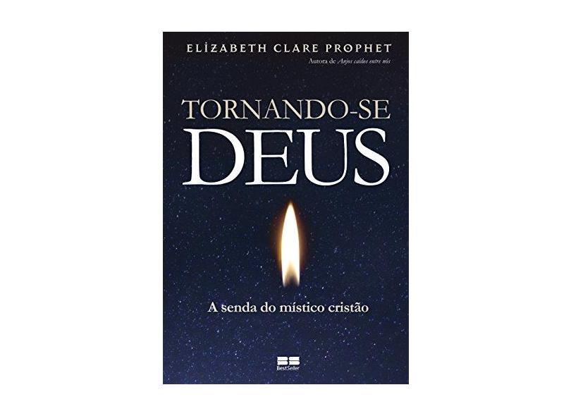Tornando-Se Deus - A Senda do Místico Cristão - Prophet, Elizabeth Clare - 9788576847250