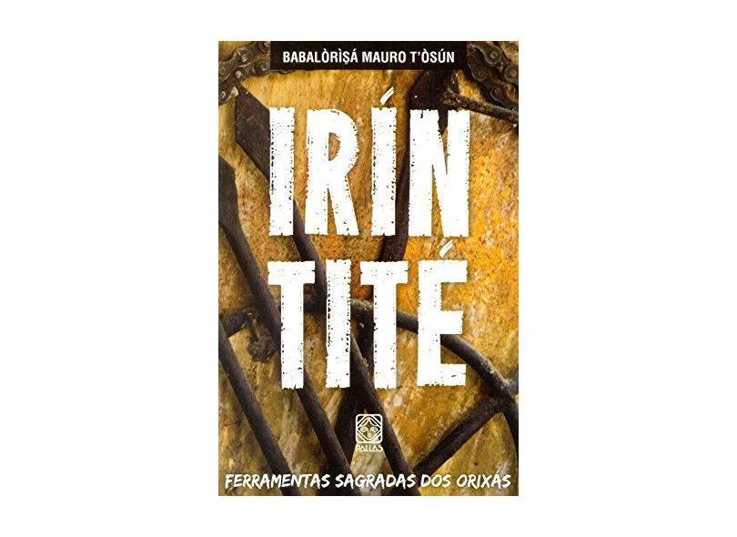 Irín Tité: Ferramentas Sagradas dos Orixás - Babalòrìsá Mauro T'òsún - 9788534705165