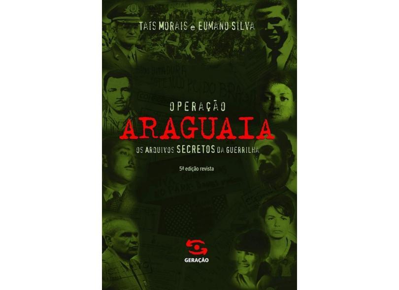 Operação Araguaia - Moraes, Taís; Silva, Eumano - 9788575091197