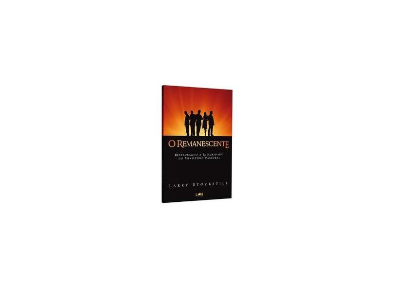 O Remanescente - Restaurando a Integridade do Ministério Pastoral - Stockstill, Larry - 9788599858233