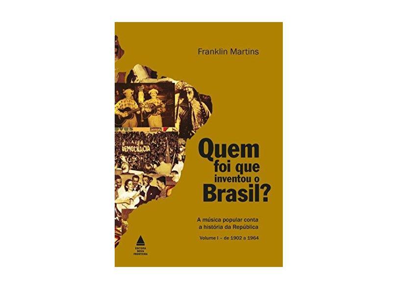 Quem Foi Que Inventou o Brasil? - Vol. 1 - Martins, Franklin - 9788520923672