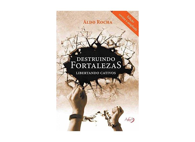 Destruindo Fortalezas - Libertando Cativos - 2ª Ed. 2016 - Rocha, Aldo - 9788582161364