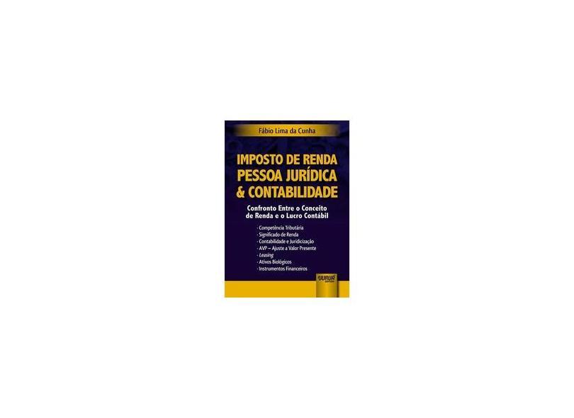 Imposto de Renda Pessoa Jurídica e Contabilidade - Fábio Lima Da Cunha - 9788536280141