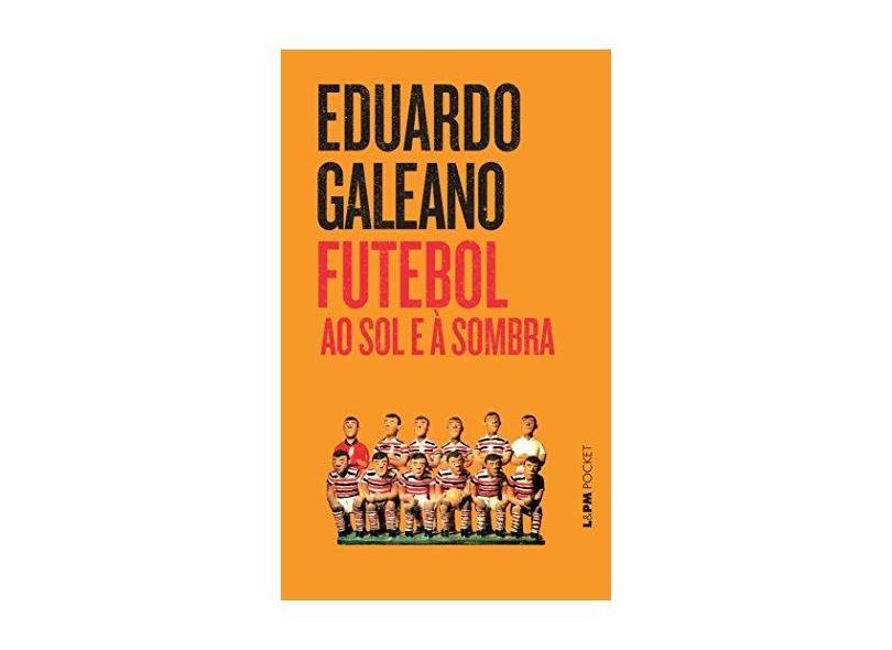 Futebol ao Sol e À Sombra - Galeano, Eduardo - 9788525414366