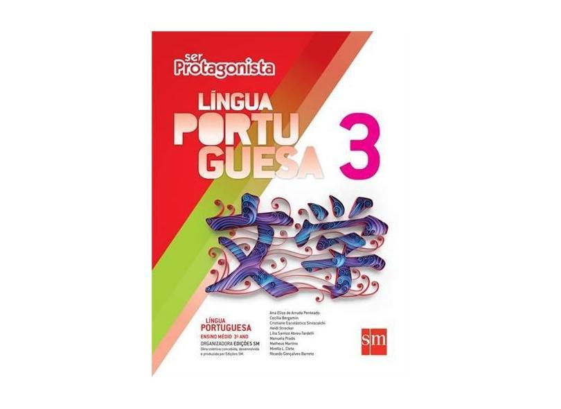 Ser Protagonista - Língua Portuguesa - 3º Ano - Ensino Médio - 2ª Ed. 2015 - Cecilia Bergamin E Outros - 9788541802277