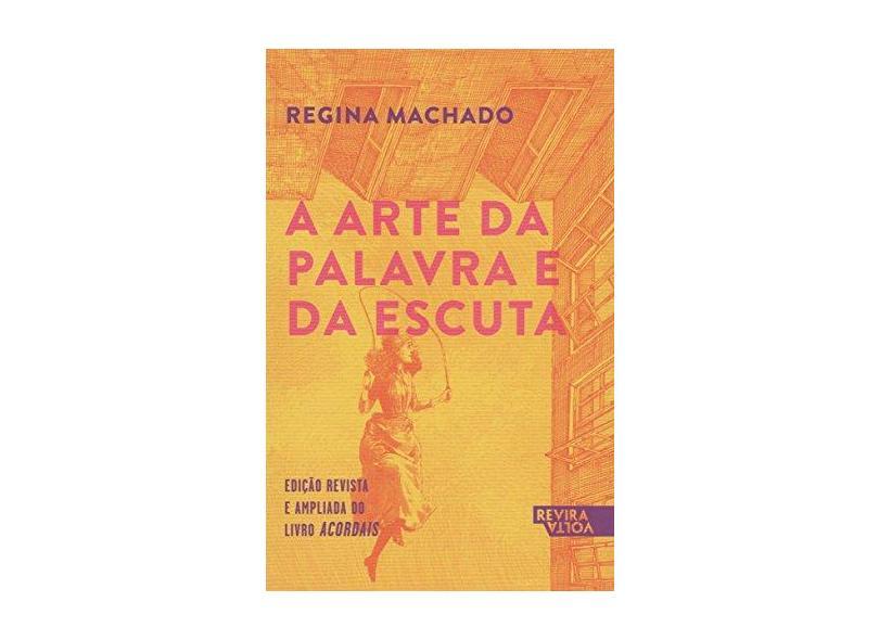 A Arte Da Palavra E Da Escuta - Regina Machado - 9788566162561