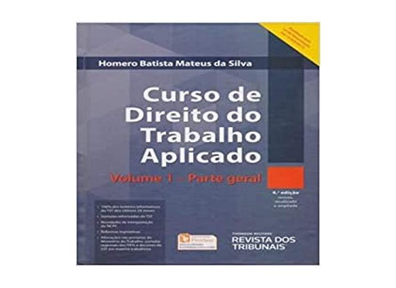 Curso de Direito do Trabalho Aplicado - Parte Geral - Vol. 1 - 4ª Ed. 2017 - Silva, Homero Batista Mateus Da - 9788520368046