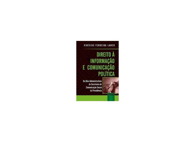 Direito à Informação e Comunicação Política - Vinícius Ferreira Laner - 9788536280721