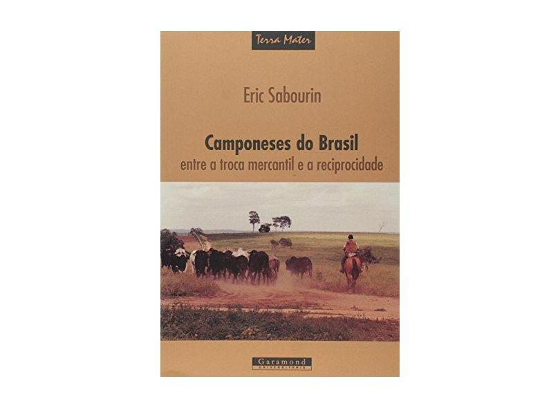 Camponeses do Brasil. Entre a Troca Mercantile a Reciprocidade - Eric Sabourin - 9788576171614