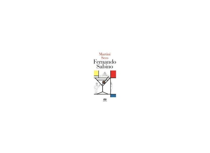Martini Seco - Série Rosas-dos-ventos - Sabino, Fernando - 9788508107124