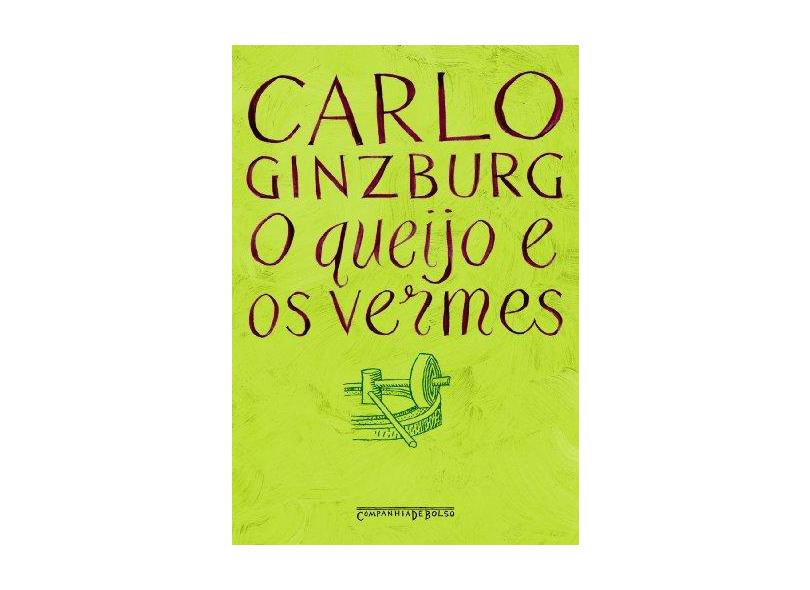 O Queijo e os Vermes - Ed. De Bolso - Ginzburg, Carlo - 9788535908107