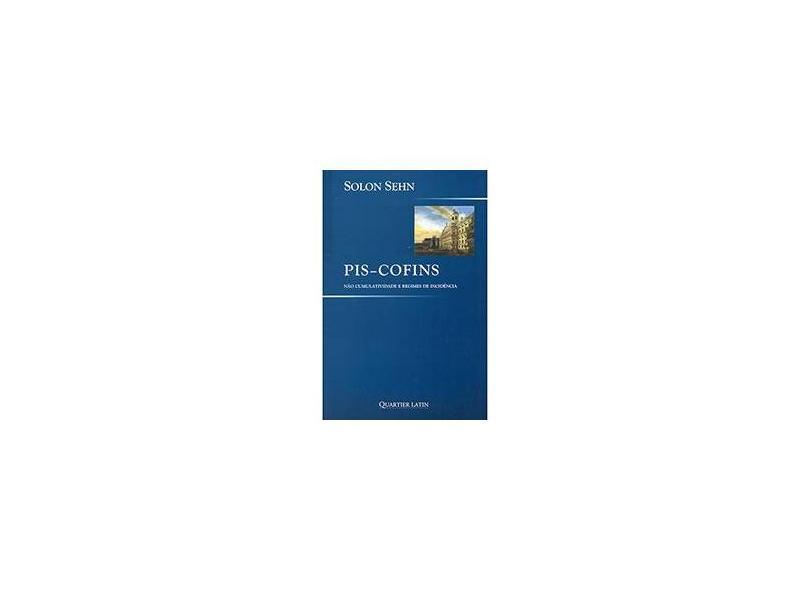 Pis-cofins - Não Cumulatividade e Regimes de Incidência - Sehn, Solon - 9788576745457