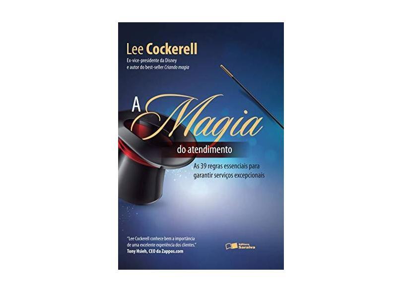 A Magia Do Atendimento: As 39 Regras Essenciais Para Garantir Serviços Excepcionais - Lee Cockerell - 9788502204812