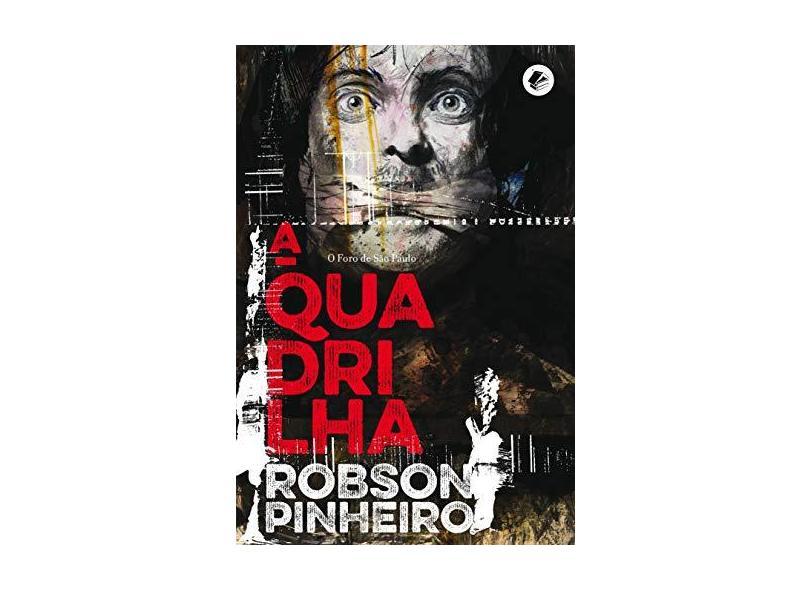 Quadrilha, A: O Foro de São Paulo - Vol.2 - Série A Política das Sombras - Robson Pinheiro - 9788599818626
