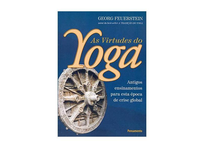 As Virtudes do Yoga - Feuerstein, Georg - 9788531515743