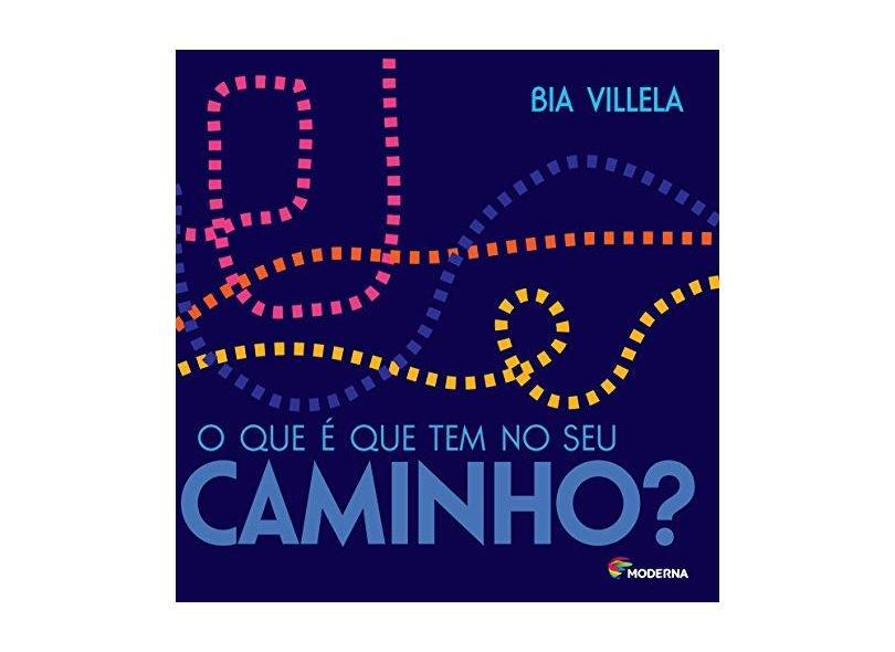 O Que É Que Tem No Seu Caminho? - Villela, Bia - 9788516091729