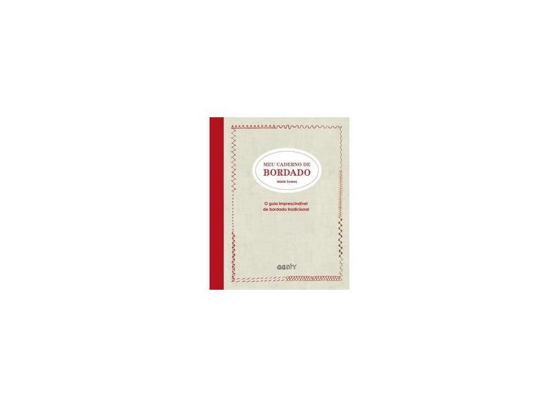 Meu Caderno De Bordado - O Guia Imprescindível De Bordado Tradicional - Suarez,marie - 9788584521210