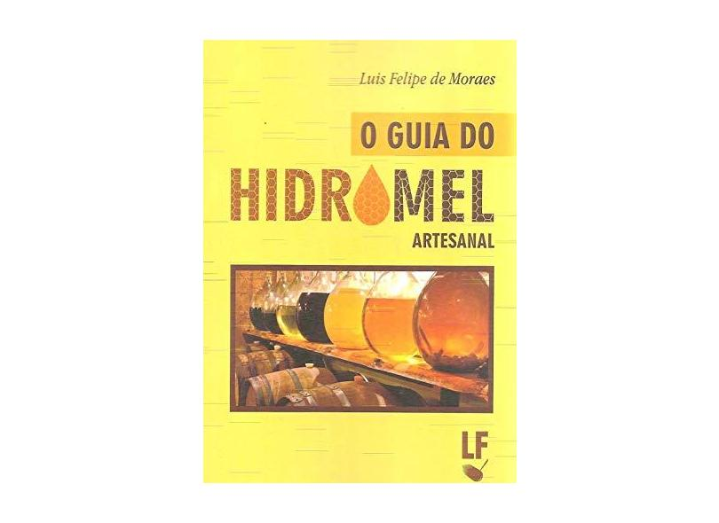 O Guia do Hidromel Artesanal - Luis Felipe De Moraes - 9788578615383