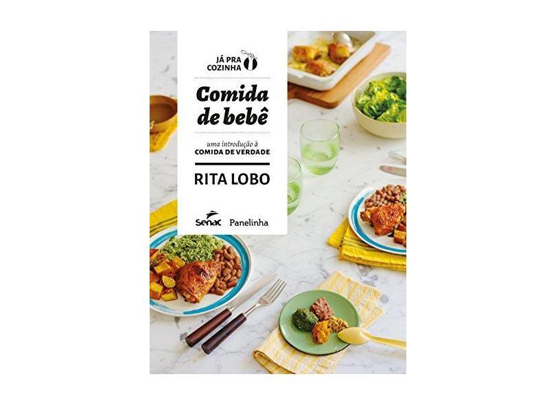Comida de Bebê. Uma Introdução à Comida de Verdade - Rita Lobo - 9788539613298