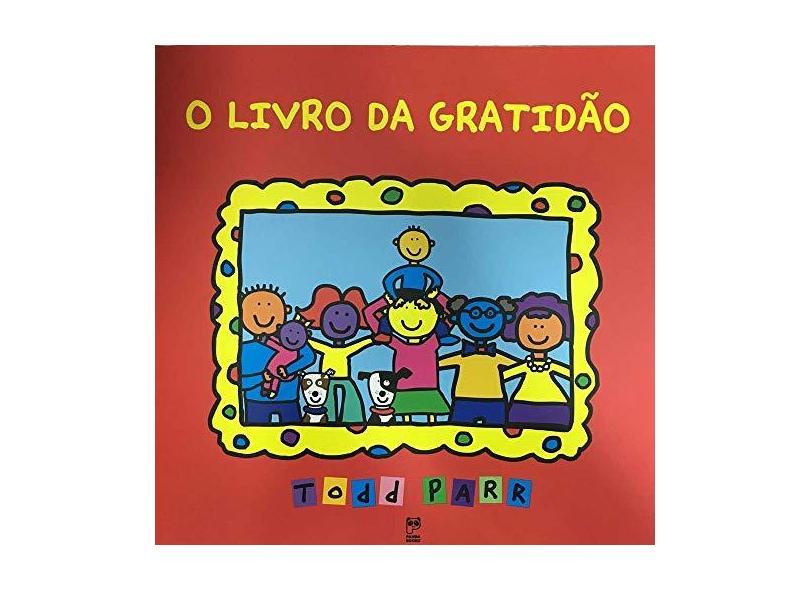 O Livro da Gratidão - Nova Ortografia - Parr, Todd - 9788578883010