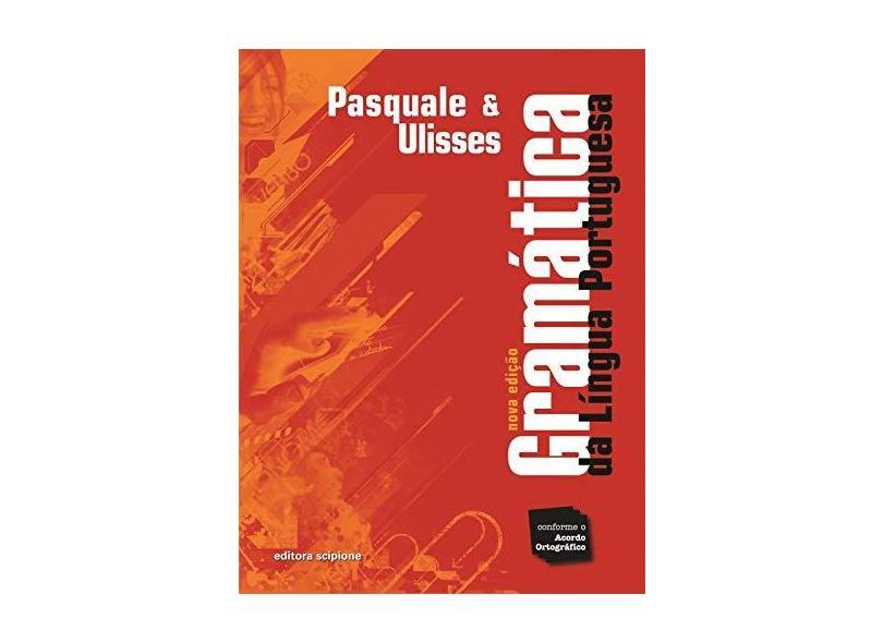 Gramática da Língua Portuguesa - Conforme o Acordo Ortográfico - Pasquale Cipro Neto, Ulisses Infante - 9788526270763