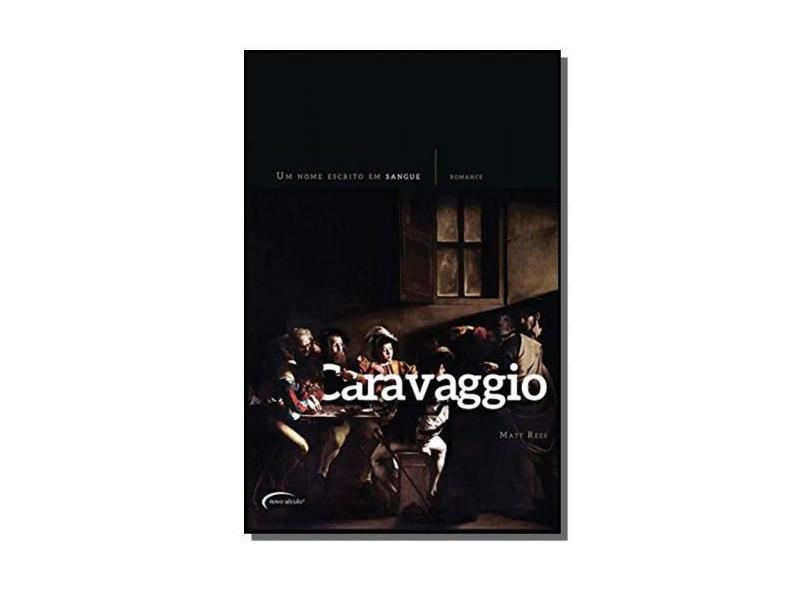 Caravaggio - Um Nome Escrito Em Sangue - Rees, Matt - 9788542801804