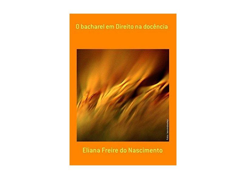 O Bacharel em Direito na Docência - Eliana Freire Do Nascimento - 9788568268001