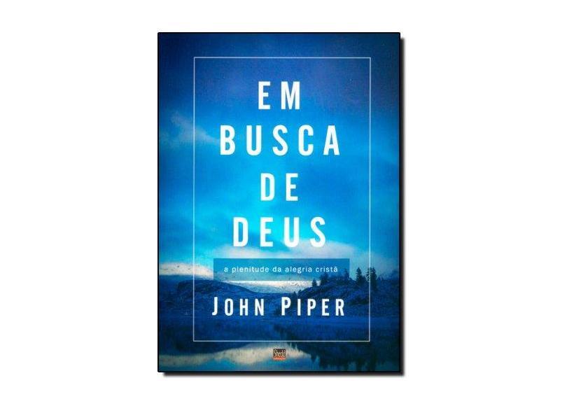 Em Busca de Deus - a Plenitude da Alegria Cristã - Piper, John - 9788588315693